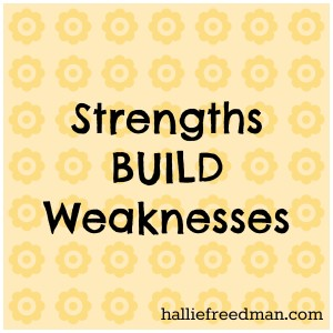 strengths build weaknesses